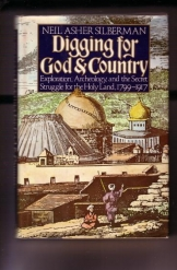 Digging for God & Country: Exploration, Archeology and the Secret Struggle for the Holy Land, 1799-1917