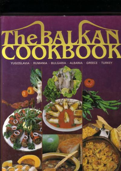 The Balkan Cookbook: Yugoslavia, Rumania, Bulgaria, Albania, Greece, Turkey