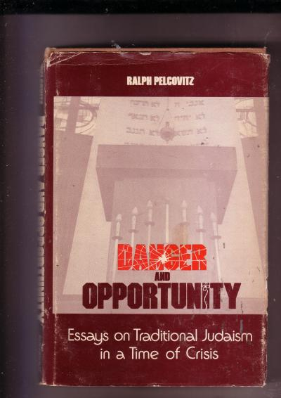 Danger and Opportunity, Essays on Traditional Judaism in a Time of Crisis