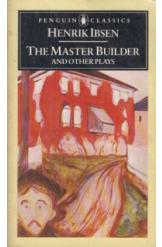 The Master Builder and Other Plays Henrik Ibsen English Prose