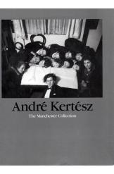 Andre Kertesz The Manchester Collection
