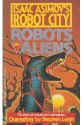 Isaac Asimov Robot City Robots and Aliens Chageling Stephen Leigh